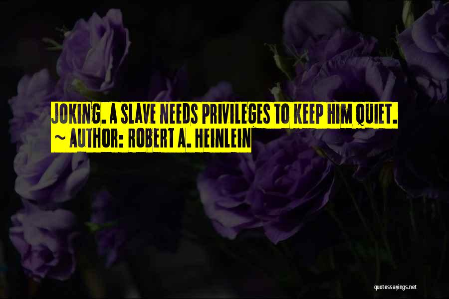 To Keep Quiet Quotes By Robert A. Heinlein