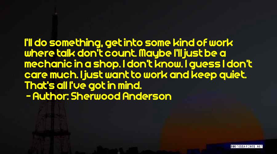 To Keep Quiet Quotes By Sherwood Anderson