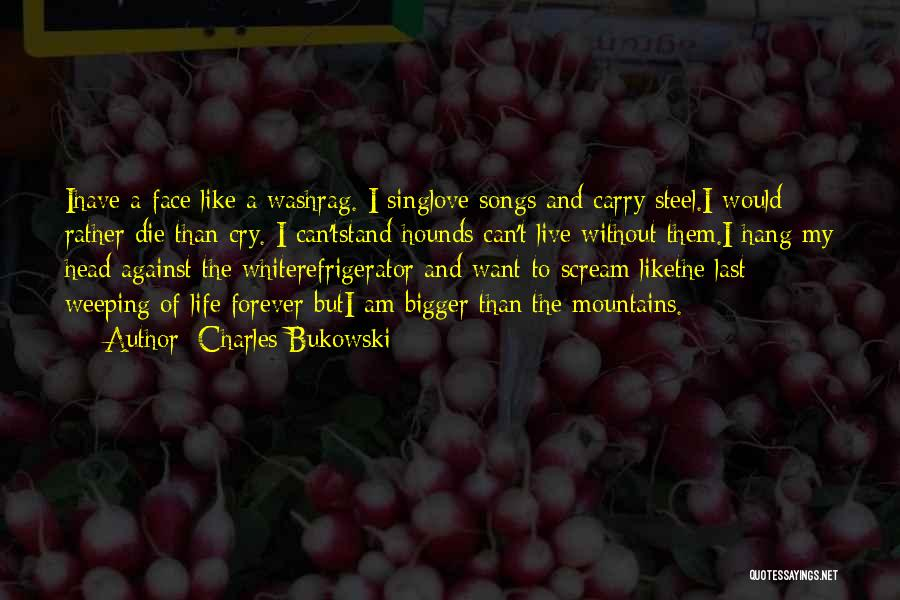 To Live Without Love Quotes By Charles Bukowski