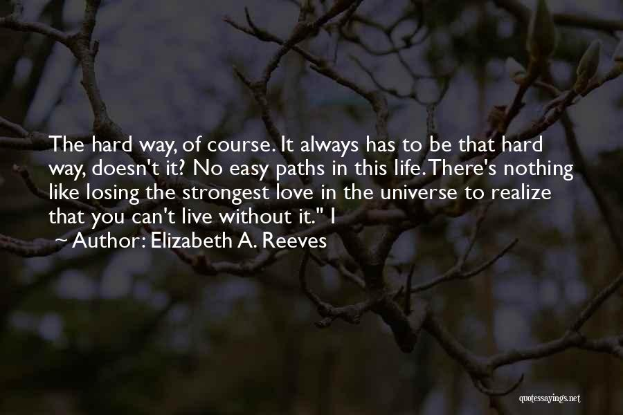 To Live Without Love Quotes By Elizabeth A. Reeves