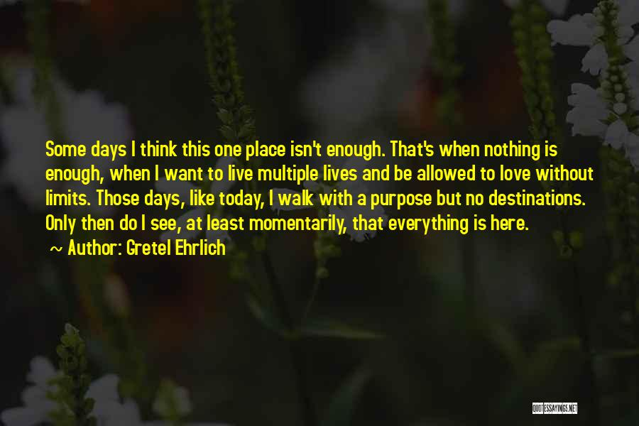 To Live Without Love Quotes By Gretel Ehrlich