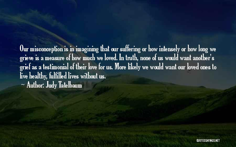 To Live Without Love Quotes By Judy Tatelbaum