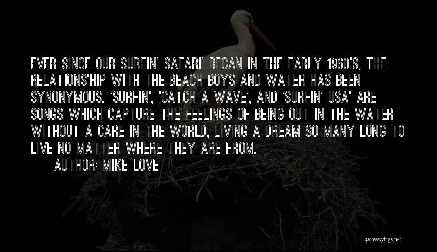 To Live Without Love Quotes By Mike Love