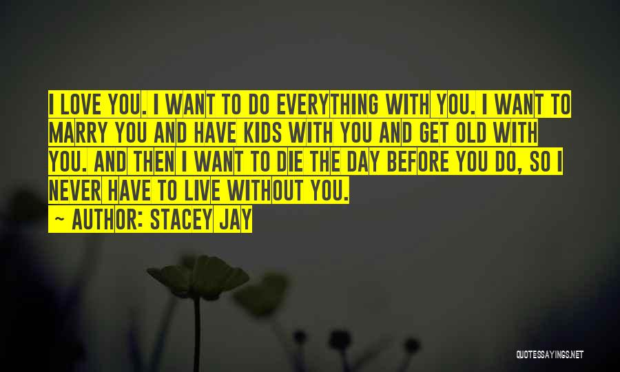 To Live Without Love Quotes By Stacey Jay