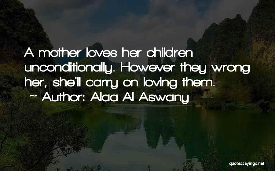To Love Someone Unconditionally Quotes By Alaa Al Aswany