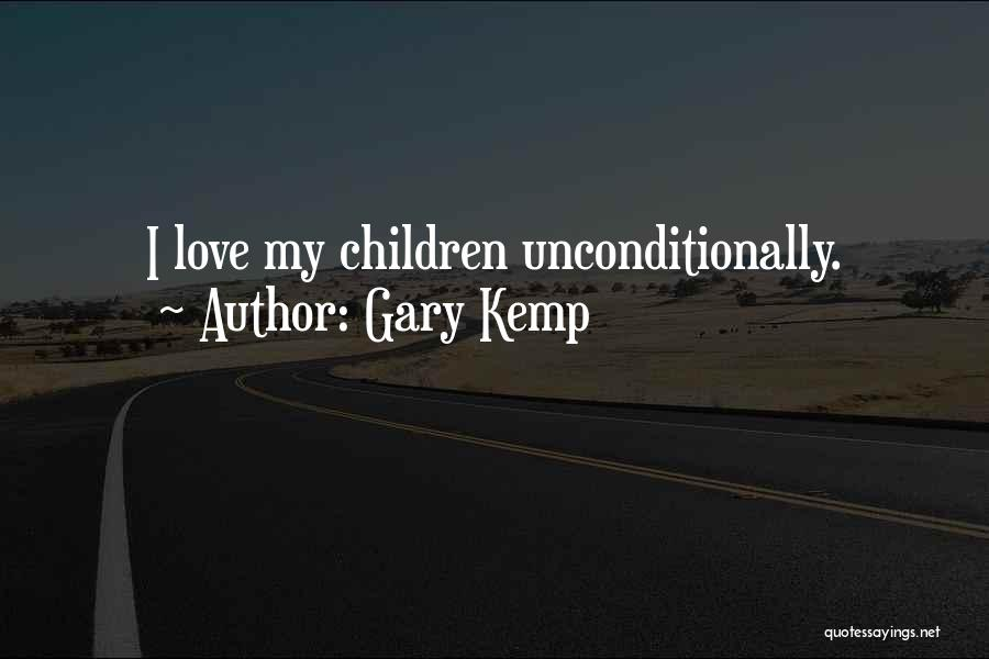 To Love Someone Unconditionally Quotes By Gary Kemp
