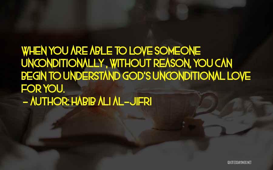 To Love Someone Unconditionally Quotes By Habib Ali Al-Jifri
