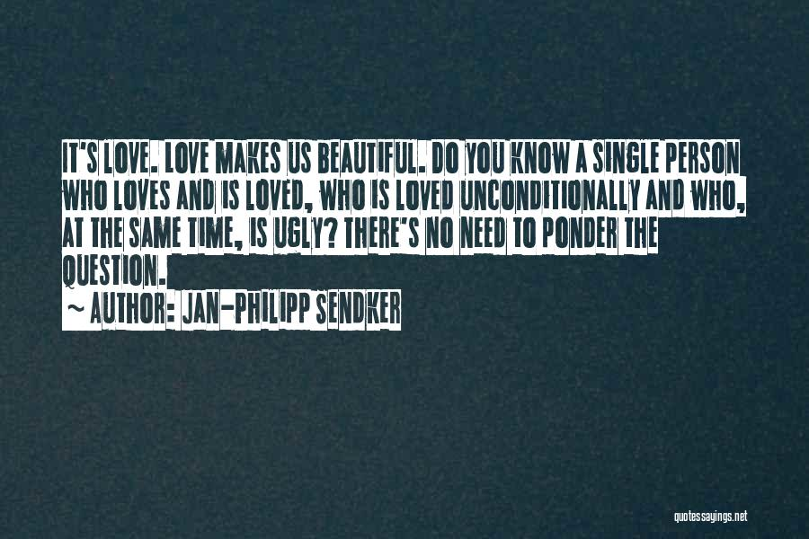 To Love Someone Unconditionally Quotes By Jan-Philipp Sendker