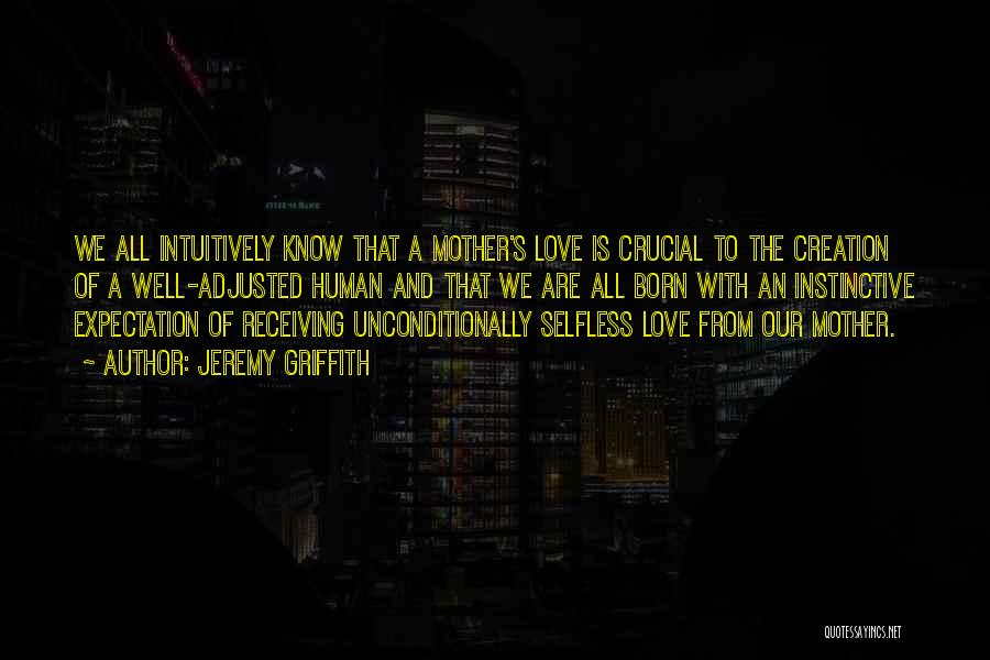 To Love Someone Unconditionally Quotes By Jeremy Griffith
