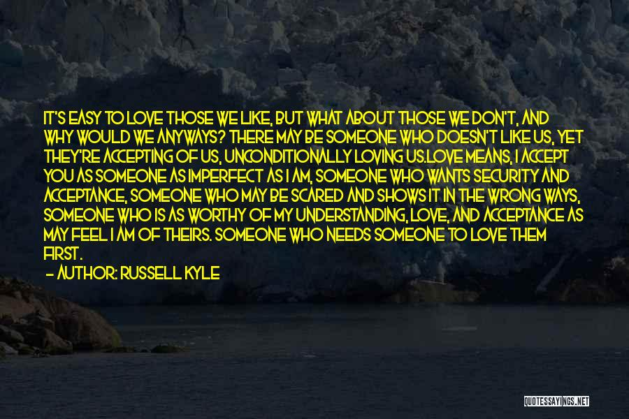 To Love Someone Unconditionally Quotes By Russell Kyle
