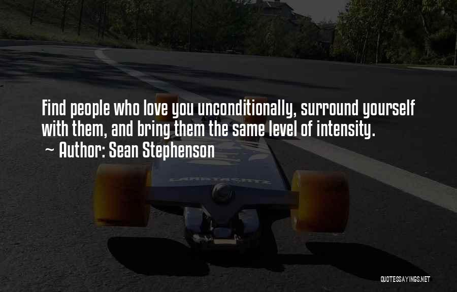 To Love Someone Unconditionally Quotes By Sean Stephenson