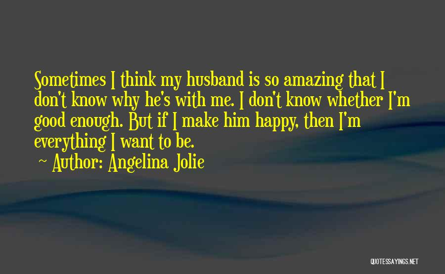 To Make Me Happy Quotes By Angelina Jolie
