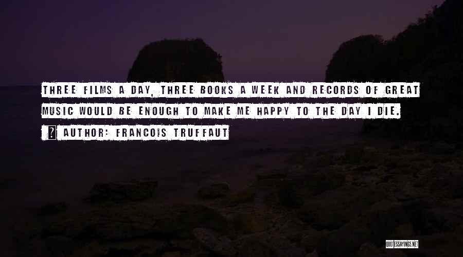 To Make Me Happy Quotes By Francois Truffaut