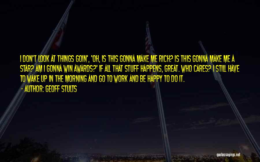 To Make Me Happy Quotes By Geoff Stults