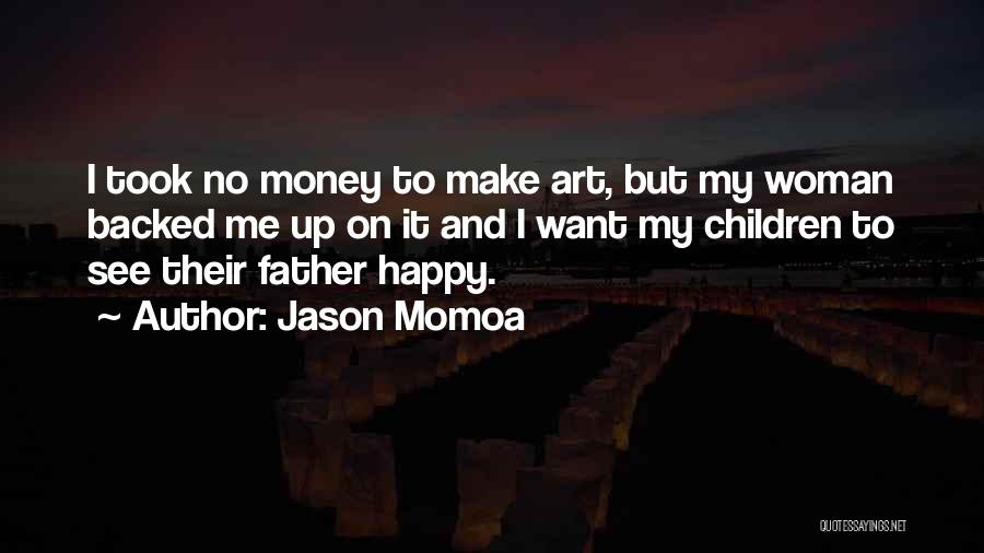 To Make Me Happy Quotes By Jason Momoa
