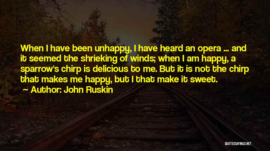 To Make Me Happy Quotes By John Ruskin