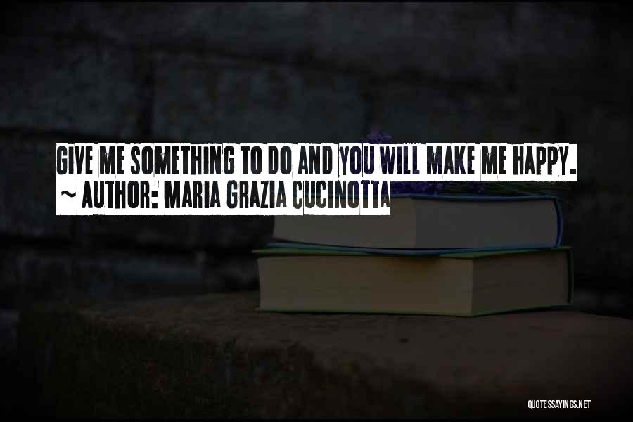 To Make Me Happy Quotes By Maria Grazia Cucinotta