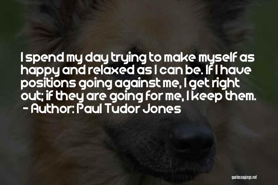 To Make Me Happy Quotes By Paul Tudor Jones