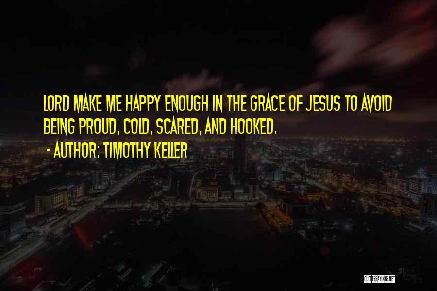 To Make Me Happy Quotes By Timothy Keller