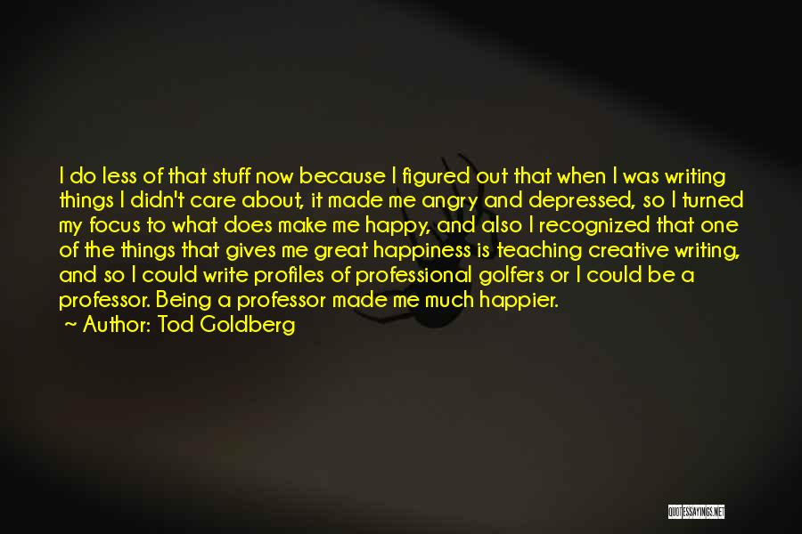To Make Me Happy Quotes By Tod Goldberg