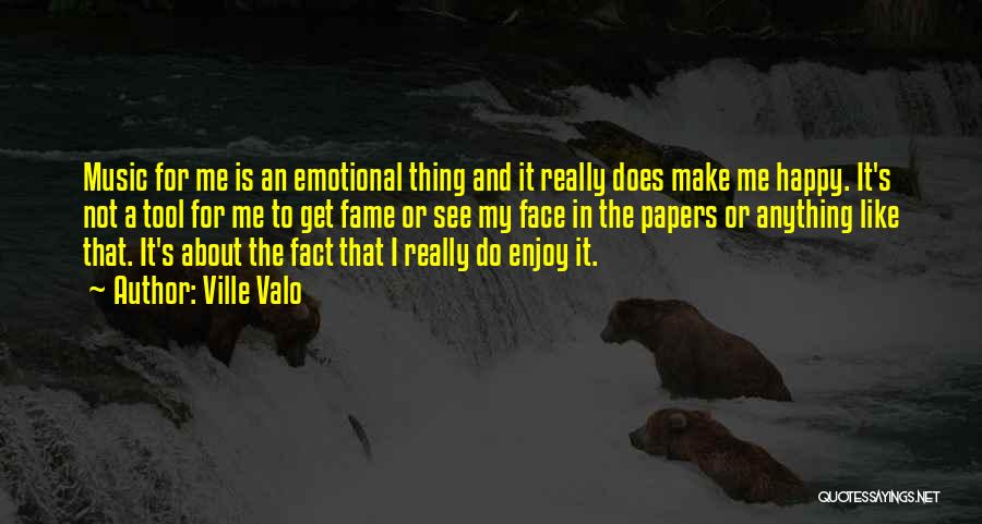 To Make Me Happy Quotes By Ville Valo
