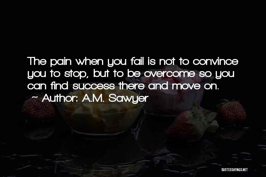 To Overcome Pain Quotes By A.M. Sawyer