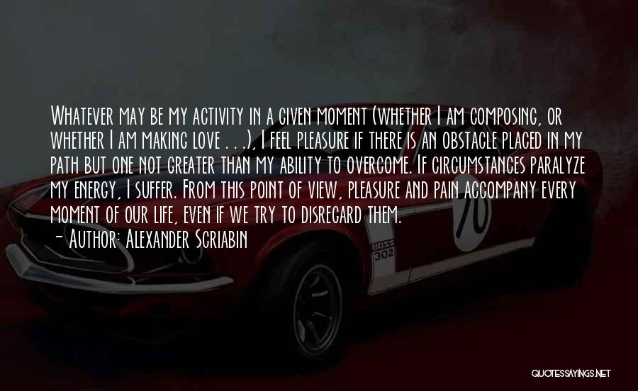 To Overcome Pain Quotes By Alexander Scriabin