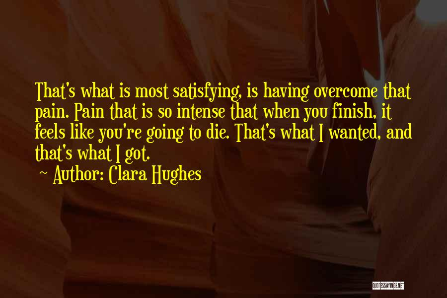 To Overcome Pain Quotes By Clara Hughes