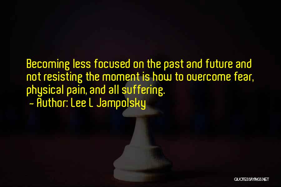 To Overcome Pain Quotes By Lee L Jampolsky