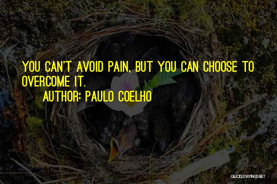 To Overcome Pain Quotes By Paulo Coelho