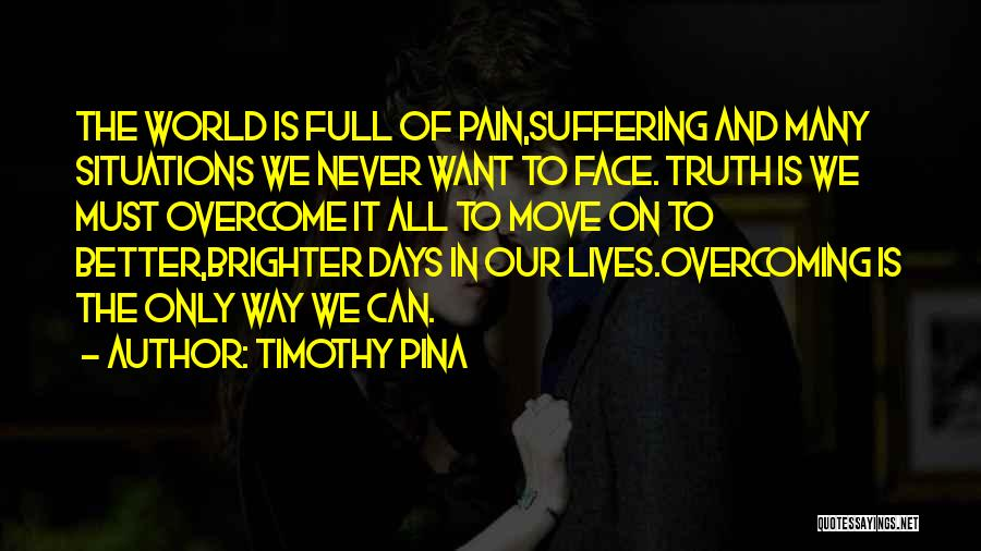 To Overcome Pain Quotes By Timothy Pina