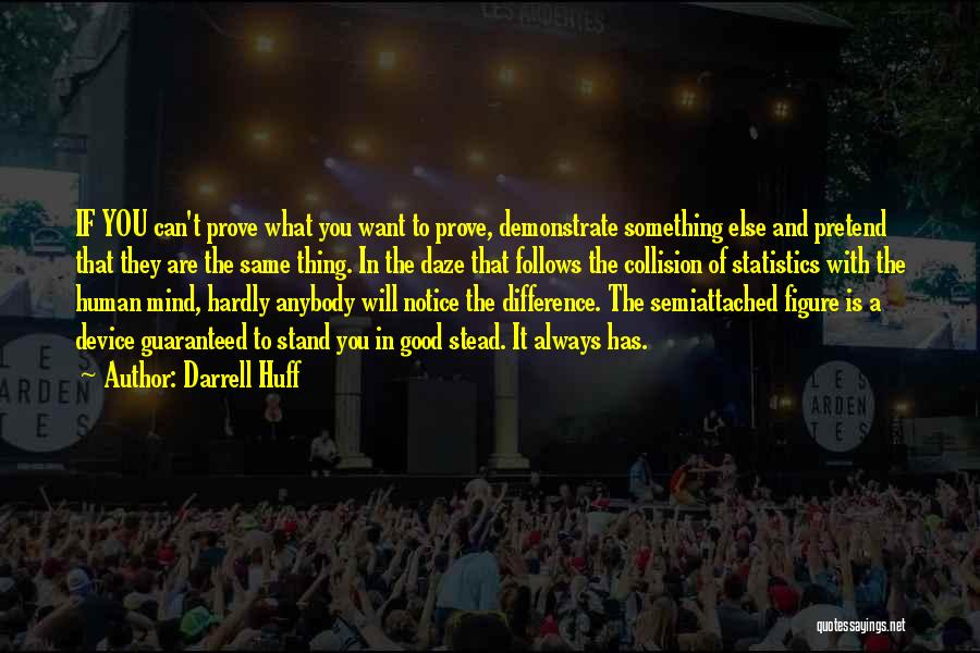 To Prove Something Quotes By Darrell Huff