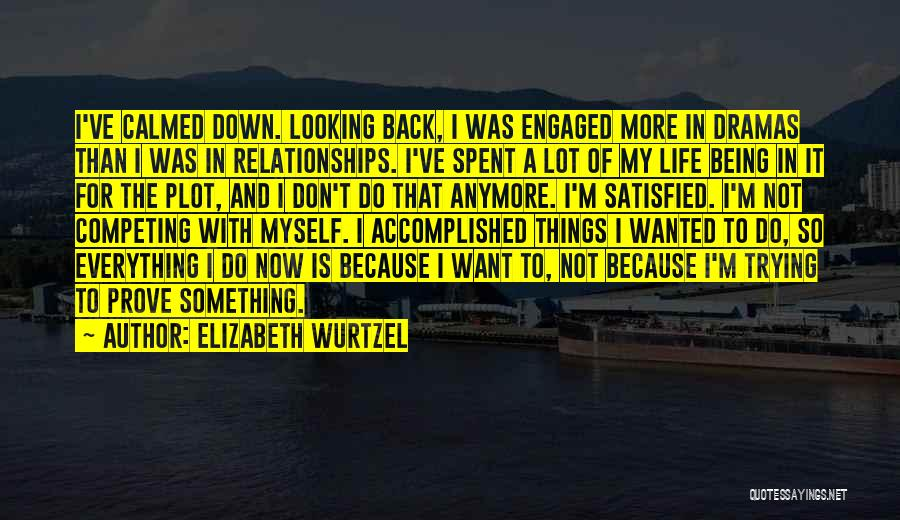 To Prove Something Quotes By Elizabeth Wurtzel