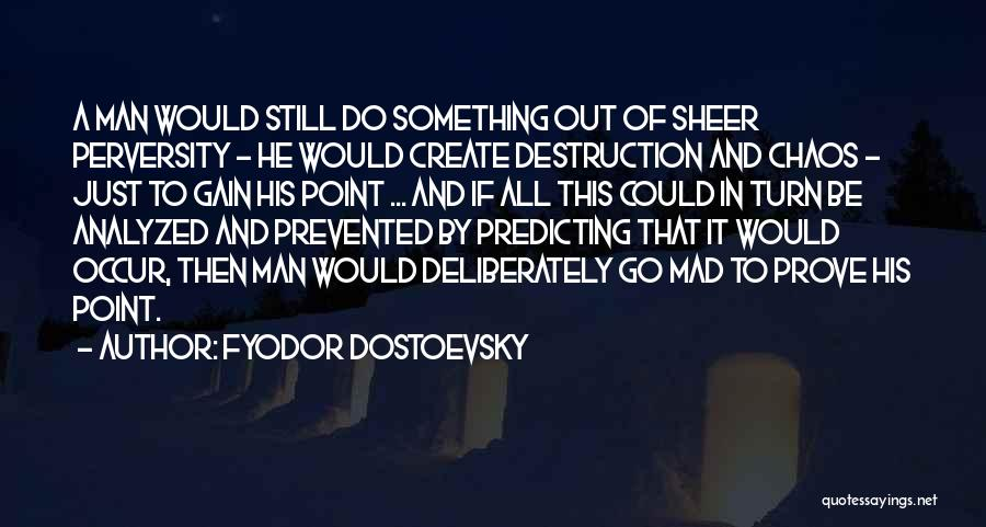 To Prove Something Quotes By Fyodor Dostoevsky