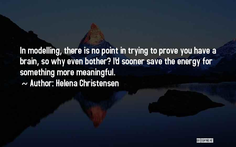 To Prove Something Quotes By Helena Christensen