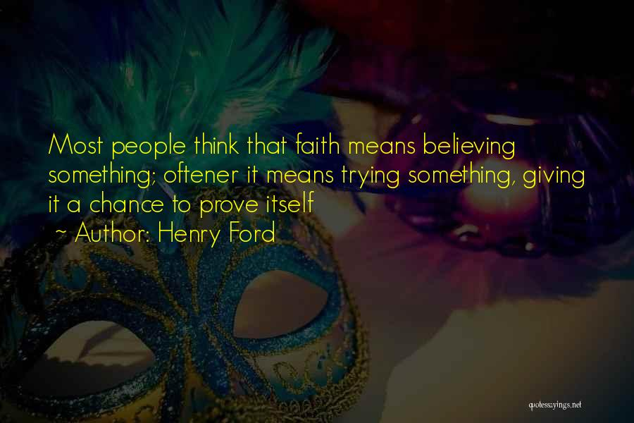 To Prove Something Quotes By Henry Ford