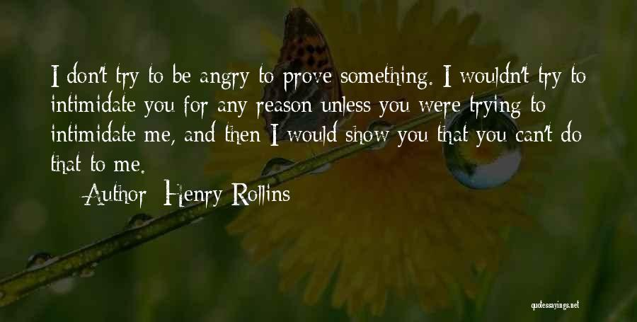 To Prove Something Quotes By Henry Rollins