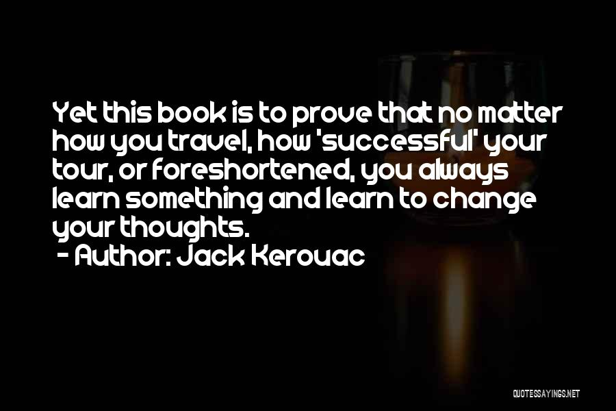 To Prove Something Quotes By Jack Kerouac