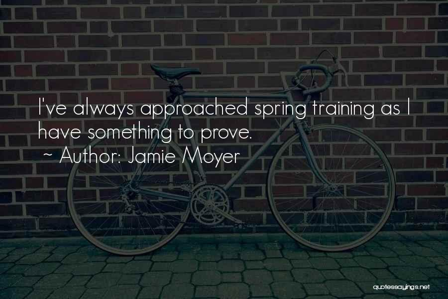To Prove Something Quotes By Jamie Moyer