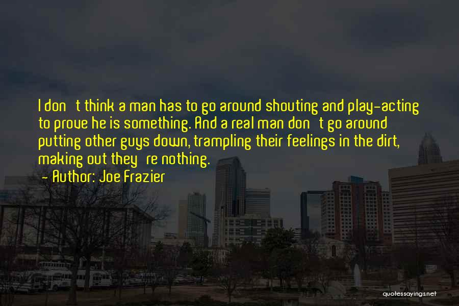 To Prove Something Quotes By Joe Frazier