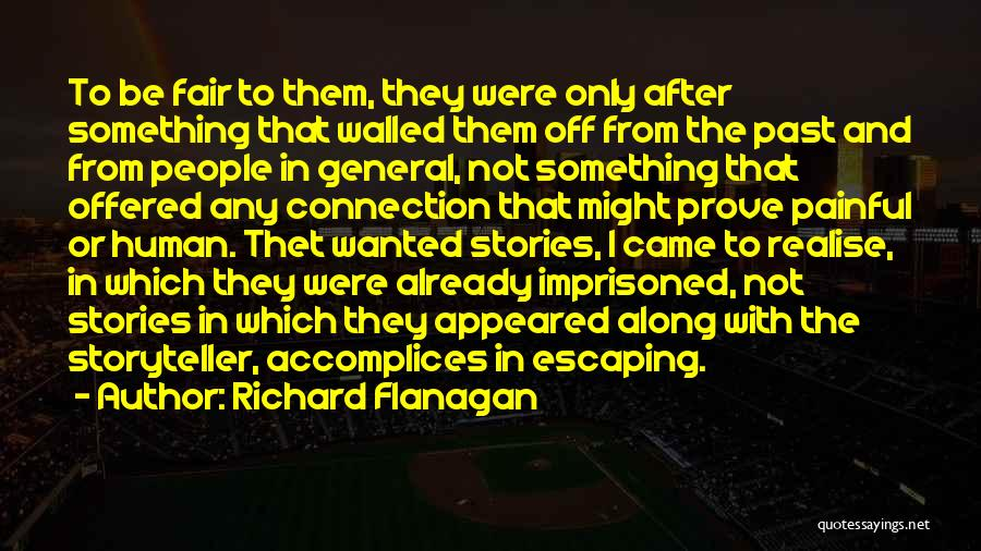 To Prove Something Quotes By Richard Flanagan