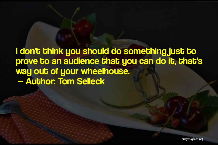 To Prove Something Quotes By Tom Selleck