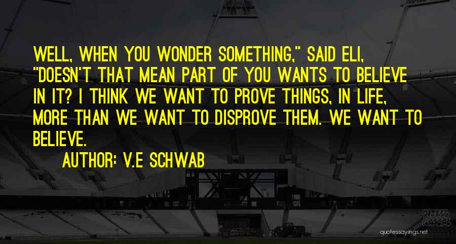 To Prove Something Quotes By V.E Schwab