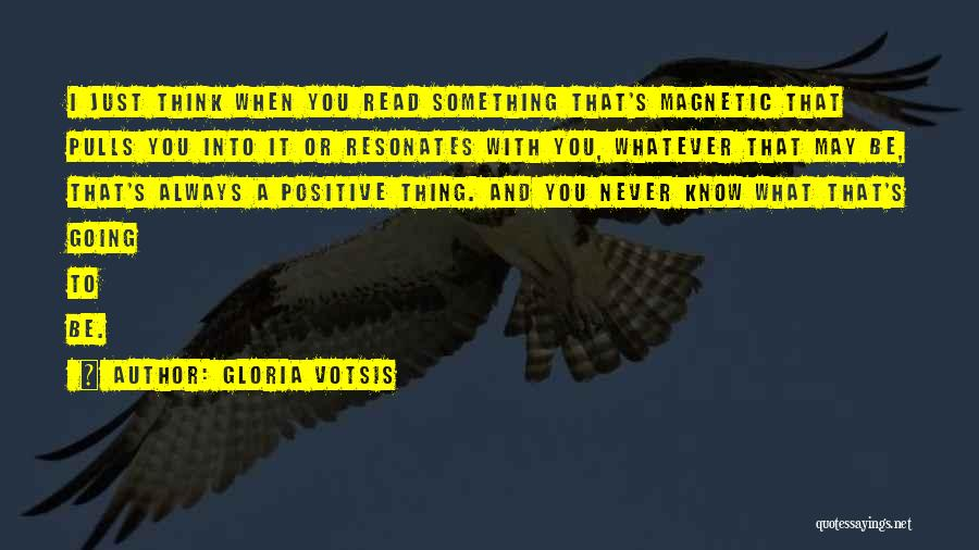To Think Positive Quotes By Gloria Votsis