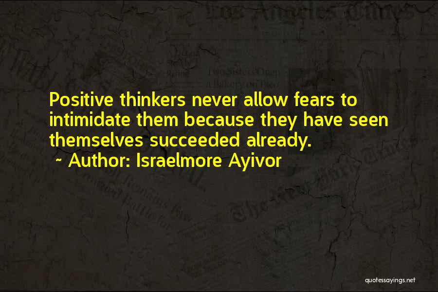 To Think Positive Quotes By Israelmore Ayivor