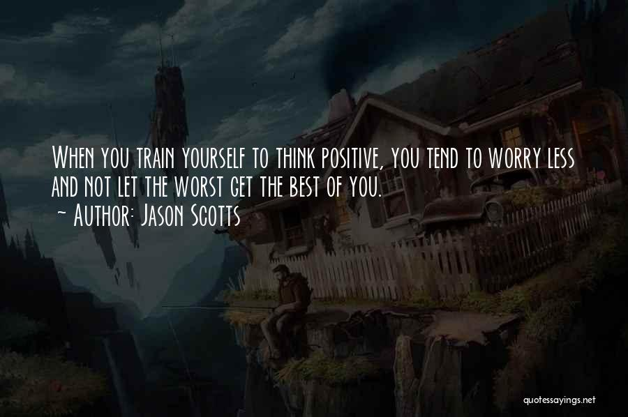 To Think Positive Quotes By Jason Scotts