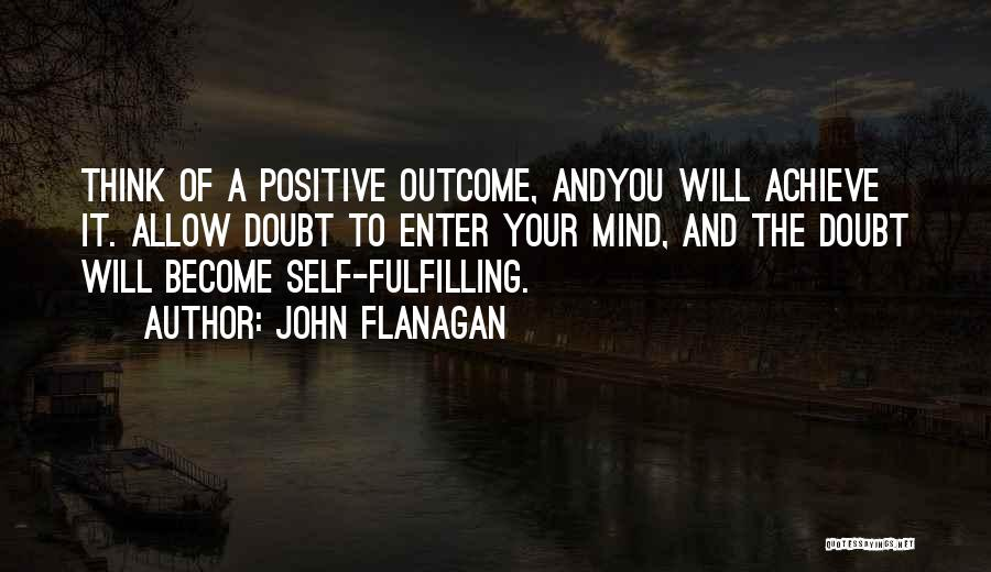 To Think Positive Quotes By John Flanagan