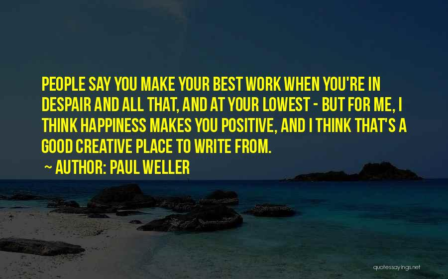 To Think Positive Quotes By Paul Weller