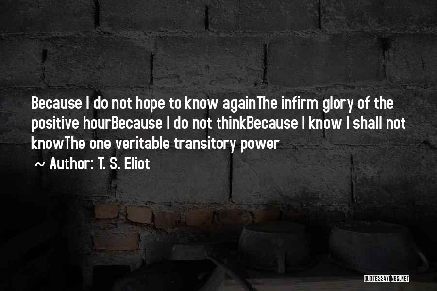 To Think Positive Quotes By T. S. Eliot