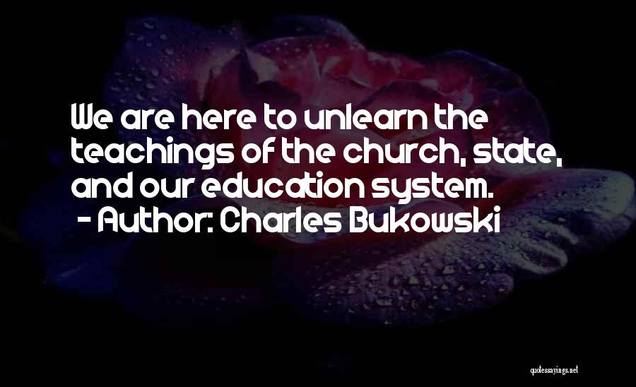To Unlearn Quotes By Charles Bukowski